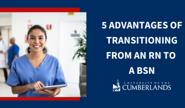 5 Advantages of Transitioning from an RN to a BSN - University of the Cumberlands