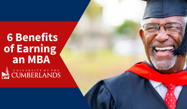 6 Benefits of Earning an MBA Degree - University of the Cumberlands