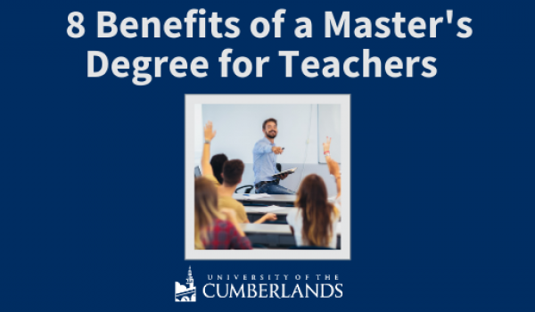 8 Benefits of a Master's Degree for Teachers - University of the Cumberlands
