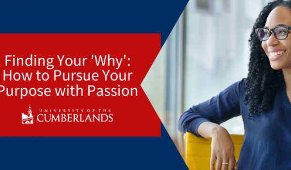 Finding Your 'Why': How to Pursue Your Purpose with Passion - University of the Cumberlands