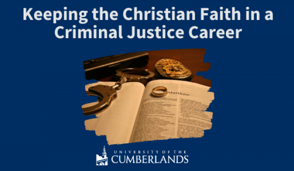 Keeping the Christian Faith in a Criminal Justice Career - University of the Cumberlands