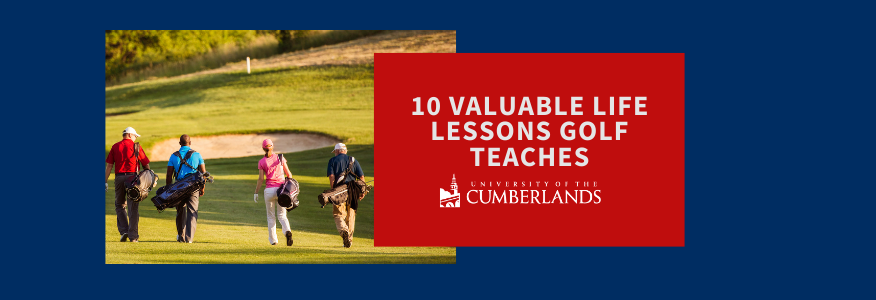 10 Valuable Life Lessons Golf Teaches - University of the Cumberlands