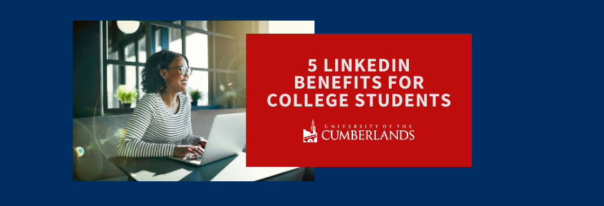 5 LinkedIn Benefits for College Students - University of the Cumberlands