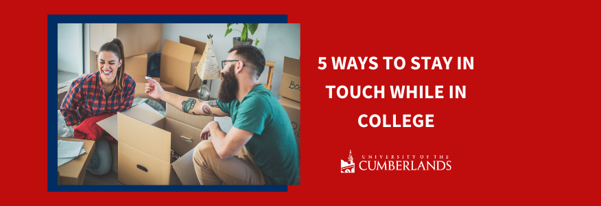 5 Ways to Stay in Touch While in College - University of the Cumberlands