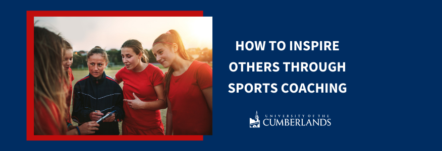 How to Inspire Others Through Sports Coaching - University of the Cumberlands