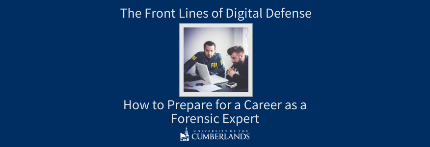 The Front Lines of Digital Defense: How to Prepare for a Career as a Forensic Expert - University of the Cumberlands