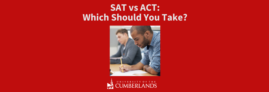 SAT vs ACT: Which College Admissions Test Should You Take? - University of the Cumberlands