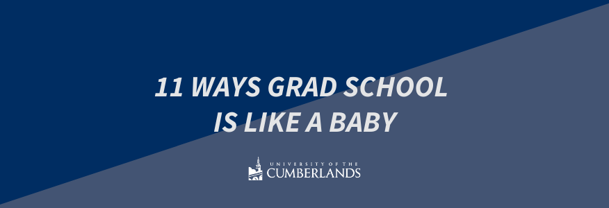 11 Ways Grad School is Like a Baby - University of the Cumberlands